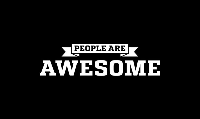 People Are Awesome!!!