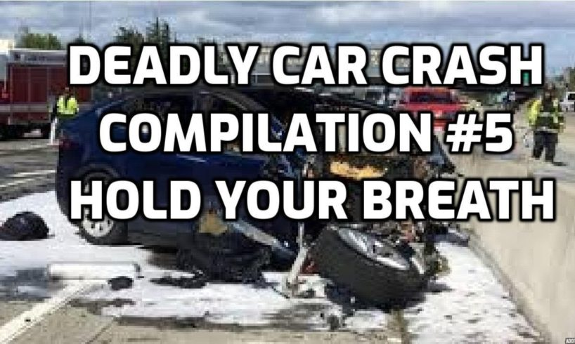 Deadly Car Crash Compilation #5: Hold Your Breath -  Shocking Crashed Car Video