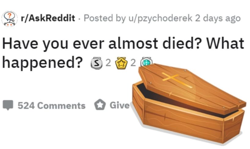 People tell stories of how they NEARLY DIED (r/AskReddit)