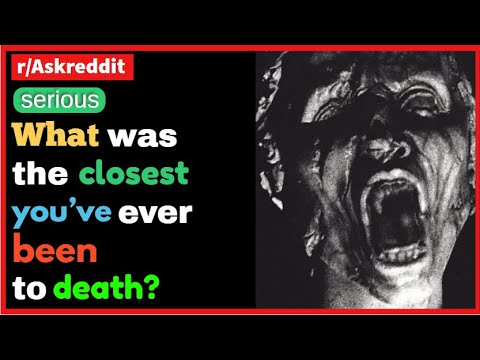 [Serious] What was the closest you've ever been to death?