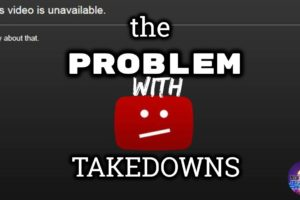 The Problem With Youtube's Video Takedown System