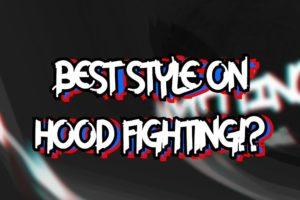 BEST STYLE ON HOOD FIGHTING?!