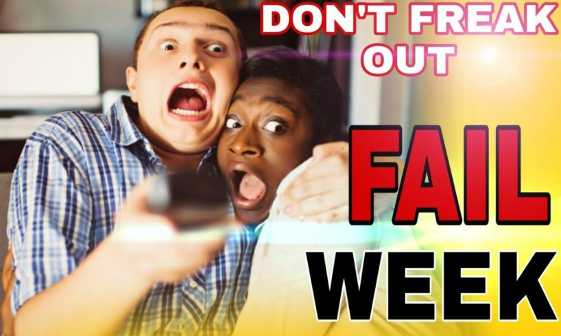 Don't freak out Fails! of the week