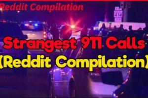 Strangest 9-1-1 Calls (Reddit Compilation)